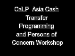 CaLP  Asia Cash Transfer Programming and Persons of Concern Workshop