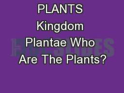 PLANTS Kingdom Plantae Who Are The Plants?