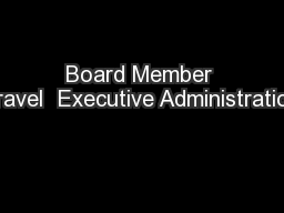 Board Member Travel  Executive Administration
