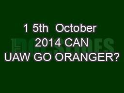 1 5th  October  2014 CAN UAW GO ORANGER?