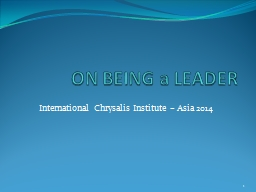 ON BEING a LEADER International Chrysalis Institute – Asia 2014