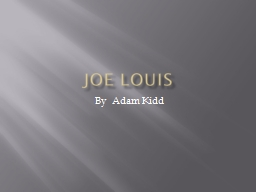 Joe Louis By  Adam Kidd Joe Louis was one of the greatest of all heavyweight fighters.
