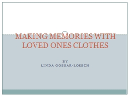 by Linda  Gossar-Loesch MAKING MEMORIES WITH LOVED ONES CLOTHES