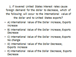 1. If lowered United States interest rates cause foreign demand for the dollar to decrease, which o PowerPoint PPT Presentation