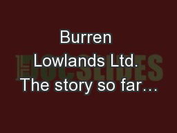 Burren Lowlands Ltd. The story so far…