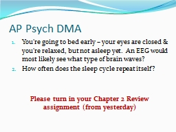 AP Psych DMA You�re going to bed early � your eyes are closed & you�re relaxed, but not a