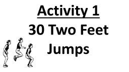 Activity 1 30 Two Feet Jumps