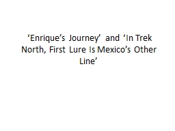 'Enrique's Journey' and 'In Trek North, First Lure Is Mexico's Other Line' PowerPoint PPT Presentation