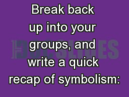 Do Now:  Break back up into your groups, and write a quick recap of symbolism:
