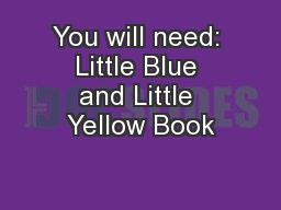 You will need: Little Blue and Little Yellow Book