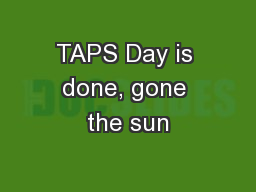 TAPS Day is done, gone the sun
