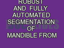 ROBUST AND  FULLY  AUTOMATED SEGMENTATION OF MANDIBLE FROM PowerPoint PPT Presentation