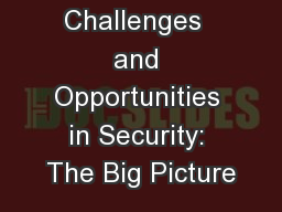 Challenges  and Opportunities in Security: The Big Picture