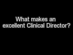 What makes an excellent Clinical Director?