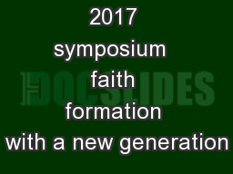 2017 symposium  faith formation with a new generation