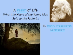 A  Psalm  of Life What the Heart of the Young Man PowerPoint PPT Presentation