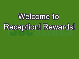 Welcome to Reception! Rewards!