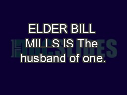 ELDER BILL MILLS IS The husband of one.