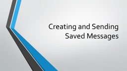Creating and Sending Saved Messages