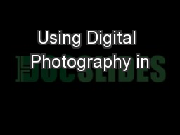 Using Digital Photography in PowerPoint PPT Presentation