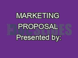MARKETING PROPOSAL Presented by: