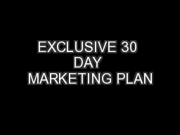 EXCLUSIVE 30 DAY MARKETING PLAN