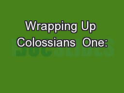 Wrapping Up Colossians  One: