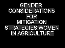 GENDER  CONSIDERATIONS FOR MITIGATION STRATEGIES:WOMEN IN AGRICULTURE