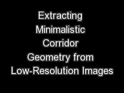 Extracting Minimalistic Corridor Geometry from Low-Resolution Images
