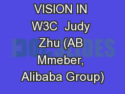 SECURITY VISION IN W3C  Judy Zhu (AB Mmeber, Alibaba Group)