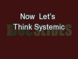 Now  Let's Think Systemic