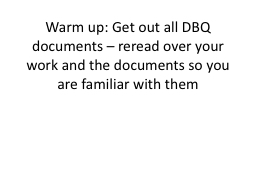 Warm up: Get out all DBQ documents � reread over your work and the documents so you are familiar