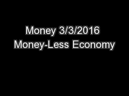 Money 3/3/2016 Money-Less Economy PowerPoint PPT Presentation