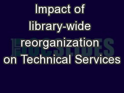 Impact of library-wide reorganization on Technical Services PowerPoint PPT Presentation