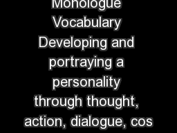 Monologue Vocabulary Developing and portraying a personality through thought, action, dialogue, cos