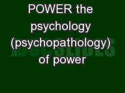 POWER the psychology (psychopathology) of power