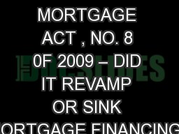 THE MORTGAGE ACT , NO. 8 0F 2009 – DID IT REVAMP OR SINK MORTGAGE FINANCING?