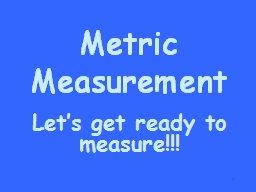 Metric Measurement You will need a metric ruler, a meter stick, a thermometer and a graduated cylin