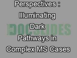 Case Perspectives : Illuminating Dark Pathways in Complex MS Cases