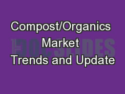 Compost/Organics Market Trends and Update PowerPoint PPT Presentation