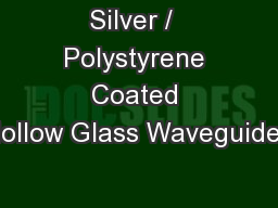 Silver /  Polystyrene Coated Hollow Glass Waveguides