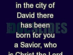 11  for today in the city of David there has been born for you a Savior, who is Christ the Lord.