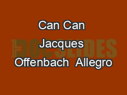 Can Can Jacques Offenbach  Allegro PowerPoint PPT Presentation