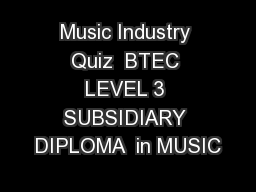 Music Industry Quiz  BTEC LEVEL 3 SUBSIDIARY DIPLOMA  in MUSIC PowerPoint Presentation, PPT - DocSlides