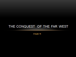 Chapter 16 The Conquest of the Far West PowerPoint PPT Presentation