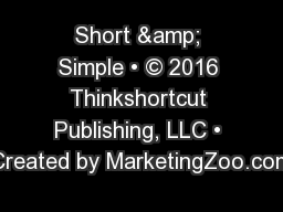 Short & Simple • © 2016 Thinkshortcut Publishing, LLC • Created by MarketingZoo.com PowerPoint PPT Presentation