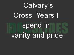 Calvary's Cross  Years I spend in vanity and pride