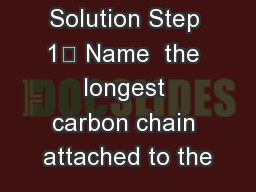 Solution Step 1 Name  the longest carbon chain attached to the