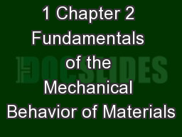 1 Chapter 2 Fundamentals of the Mechanical Behavior of Materials
