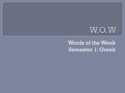 W.O.W Words of the Week Semester 1: Greek PowerPoint PPT Presentation
